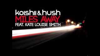 Koishii & Hush ft. Kate Louise Smith 'Miles Away'
