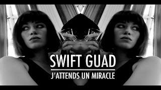 Swift Guad - J'attends un miracle (Clip Officiel)