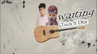 [GOP team] Waiting - Tzick ft Dfat (Prod XXX) Video Lyric