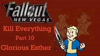 Fallout New Vegas: Kill Everything - Part 10 - Glorious Esther
