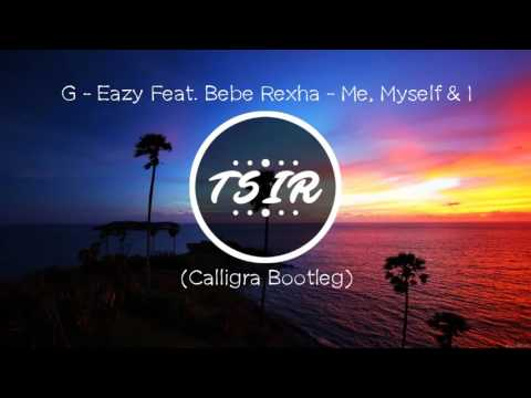 G   Eazy Feat  Bebe Rexha   Me, Myself & I Calligra Bootleg