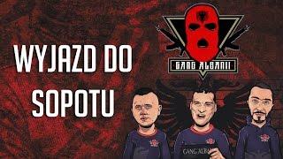 Gang Albanii - Wyjazd do Sopotu