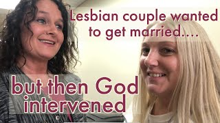 Lesbian couple wanted to get married but then God intervened!