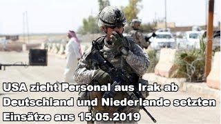 USA zieht Personal aus Irak ab Deutschland und Niederlande setzten Einsätze aus 15.05.2019