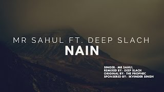 NAIN | MR SAHUL | DEEP SLACH | THE PROPHEC | LYRIC VIDEO | COVER TRACK