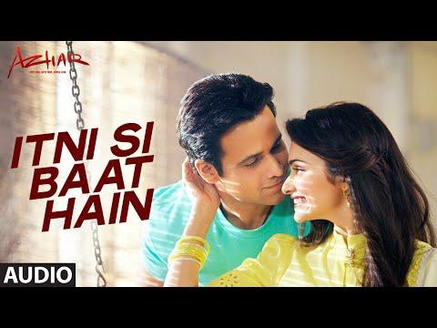 Itni Si Baat Hain Full Song | AZHAR | Emraan Hashmi, Prachi Desai | Arijit Singh, Pritam | T-Series