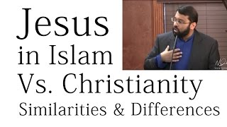 Jesus in Islam vs. Christianity - Similarities & Differences - Dr. Sh. Yasir Qadhi