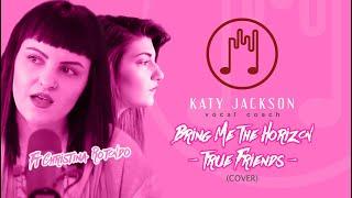 BRING ME THE HORIZON ~  True Friends | Katy Jackson Ft Christina Rotondo