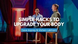 Simple Hacks to Upgrade Your Body | Dave Asprey & Vishen Lakhiani