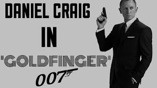 Daniel Craig IN 'Goldfinger'