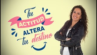 Tu Actitud Altera Tu Destino - Pastora Ana Olondo - 12.01.2018