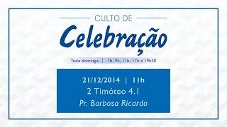 Culto de Celebração | 21/12/2014 - 11h00 | 2 Timóteo 4.1 | Pr. Ricardo Barbosa