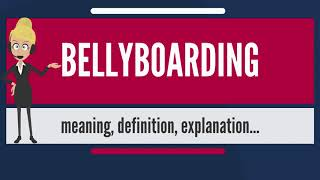 What is BELLYBOARDING? What does BELLYBOARDING mean? BELLYBOARDING meaning & explanation