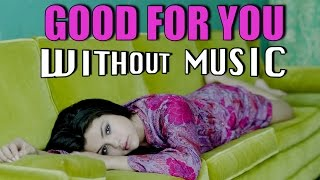 #WITHOUTMUSIC / Good For You - Selena Gomez