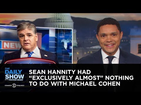 Sean Hannity Had Exclusively Almost Nothing to Do with Michael Cohen The Daily Show