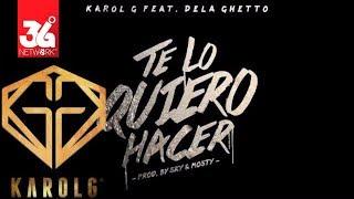 Karol G Feat. De La Ghetto - Te Lo Quiero Hacer