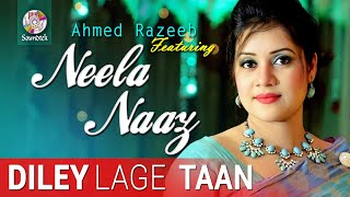Diley Laage Taan | Ahmed Razeeb ft. Neela Naz | New Music Video 2017