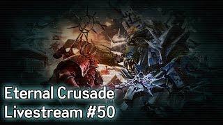 Warhammer 40K: Eternal Crusade Into the Warp Livestream - Episode 50