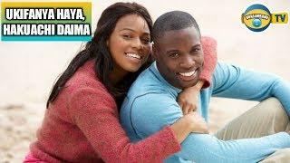 Huachiki Daima Ukifanya Haya kwenye Mapenzi