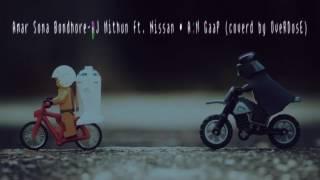 Amar Sona Bondhu re - DJ Mithun ft. Nissan & A.M GaaP (coverd by OveRDosE)