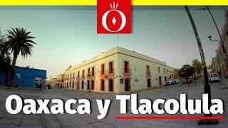 Oaxaca Centro y Tianguis de Tlacolula - Presume tu México