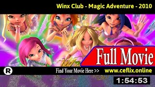 Watch: Winx Club 3D: Magical Adventure (2010) Full Movie Online