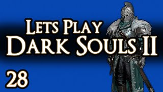 LETS PLAY DARK SOULS 2 - PART 28 - PICK AN A** AND STICK TO IT