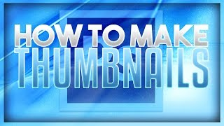 How To Make Thumbnails Using Photoshop For YouTube! (2016)