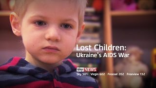 Ukraine's AIDS War: The Lost Children