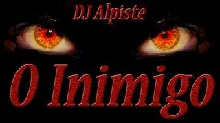 O INIMIGO  - DJ Alpiste - Letra Legendada