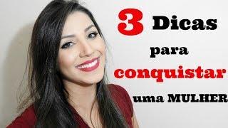 3 Dicas para conquistar uma mulher