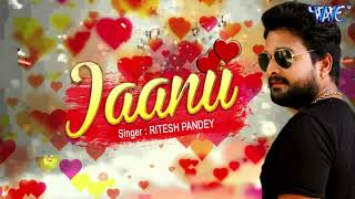 Ritesh Pandey NEW Song - जानू - Jaanu - Superhit Bhojpuri Hit Songs 2017