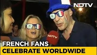 From Paris To New Delhi, Fans Celebrate France