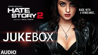 Hate Story 2 Full Audio Songs Jukebox | Jay Bhanushali | Surveen Chawla