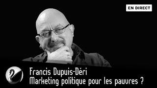 Démocratie : Marketing Politique Pour Les Pauvres? Francis Dupuis-Déri [EN DIRECT]