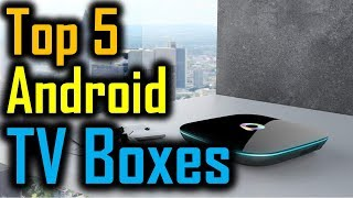 Top 5 Android TV Boxes 2018 | 5 Best Android TV Boxes | Best Android TV Boxes Reviews