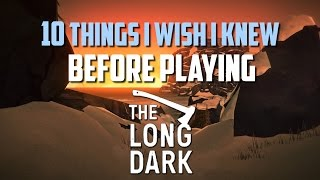 The Long Dark | 10 THINGS I WISH I KNEW BEFORE PLAYING | The Long Dark Guide | Long Dark Tutorial
