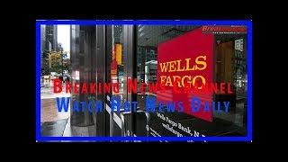 U.S. to fine Wells Fargo $1 billion - the most aggressive bank penalty of the Trump era