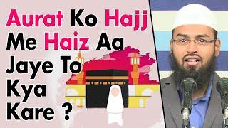 Aurat Ko Agar Hajj Me Haiz - Menses Aajaye To Woh Kya Kare By Adv. Faiz Syed