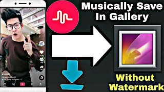 How To Save Musically Videos In Phone Gallery Without Watermark | Download Musically Videos