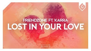 Friendzone - Lost In Your Love (feat. KARRA)