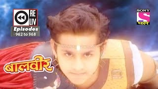Weekly Reliv - Baalveer -  19th May 2018  to 25th May 2018  - Episode 962 to 968