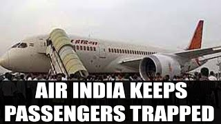 Air India keeps 70 passengers 'trapped' inside an Aircraft for 3 Long hours|Oneindia news