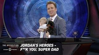 Jordan's Heroes - F**k You, Super Dad - The Opposition w/ Jordan Klepper
