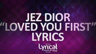 Jez Dior - Loved You First Lyrics