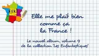Teaser  Nouvel album vol.9 -  Les Enfantastiques -  ELLE ME PLAIT BIEN COMME CA LA FRANCE