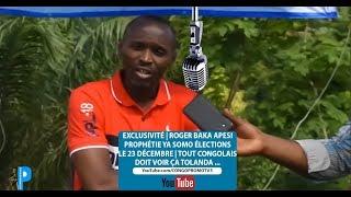 EXCLUSIVITÉ | ROGER BAKA APESI PROPHÉTIE SOMO ÉLECTIONS LE 23 DÉCEMBRE | TOUT CONGOLAIS DOIT VOIR ÇA