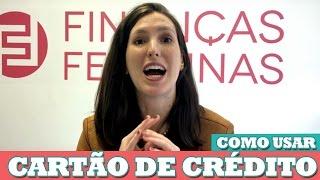COMO USAR O CARTÃO DE CRÉDITO A SEU FAVOR    FINANÇAS FEMININAS