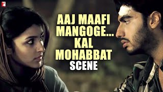 Scene: Ishaqzaade | Aaj Maafi Mangoge... Kal Mohabbat | Arjun Kapoor | Parineeti Chopra