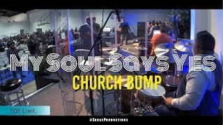 My Soul Says Yes | Church Bump | TOR Conf.